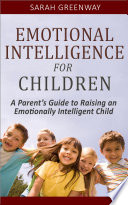 Emotional Intelligence For Children A Parent S Guide To Raising An Emotionally Intelligent Child