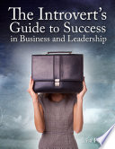 The Introvert s Guide to Success in Business and Leadership