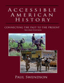 Accessible American History: Connecting the Past to the Present, Second Edition