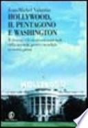 Hollywood  il Pentagono e Washington  Il cinema e la sicurezza nazionale dalla seconda guerra mondiale ai giorni nostri