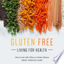 Gluten Free Living For Health