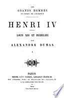 Les grands hommes en robe de chambre  Henri IV  Louis XIII et Richelieu