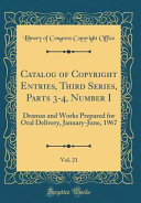 Catalog of Copyright Entries  Third Series  Parts 3 4  Number I  Vol  21