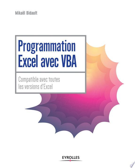Programmation Excel avec VBA / Mikaël Bidault.- Paris : Eyrolles , DL 2017
