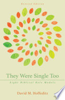They Were Single Too: Eight Biblical Role Models Redeemed Yet For Many Single Christians
