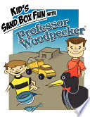 Kid's Sand Box Fun with Professor Woodpecker: Good Old Fashion Wholesome Fun Children's Story Fun Book To Bring Kids And Parents