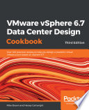 Vmware Vsphere 6 7 Data Center Design Cookbook