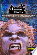 Legends Of Belize  A Series About Mythical Creatures