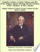 Familiar Letters of John Adams and His Wife Abigail Adams During the Revolution with a Memoir of Mrs  Adams