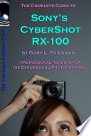 The Complete Guide to Sony s Cyber Shot RX 100  B W Edition