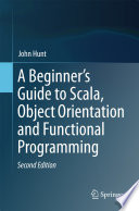 A Beginner S Guide To Scala Object Orientation And Functional Programming