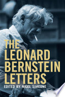 The Leonard Bernstein Letters : who attained international super-star status, and a gifted...