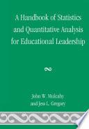 A Handbook of Statistics and Quantitative Analysis for Educational Leadership