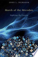 March Of The Microbes : the supremely important and ubiquitous microorganisms from their...