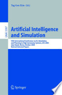 Artificial Intelligence and Simulation 13th International Conference on AI, Simulation, and Planning in High Autonomy Systems, AIS 2004, Jeju Island, Korea, October 4-6, 2004, Revised Selected Papers