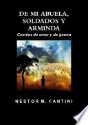 DE MI ABUELA  SOLDADOS Y ARMINDA  Cuentos de amor y de guerra