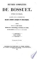 Oeuvres compl  tes de Bossuet  ev  que de Meaux  class  es pour la premi  re fois selon l order logique et analogique  publi  es par M  L Abb   Migne