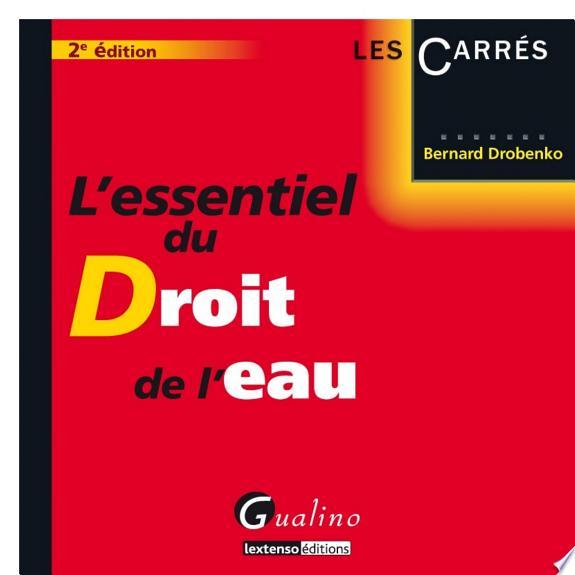 L'essentiel du droit de l'eau / Bernard Drobenko.- Paris : Gualino : Lextenso , DL 2013, cop. 2013