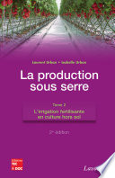 La production sous serre  tome 2   l irrigation fertilisante en culture hors sol  2e   d