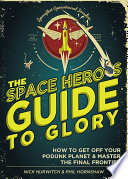 The Space Hero s Guide to Glory