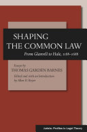 Shaping the Common Law  From Glanvill to Hale  1188 1688