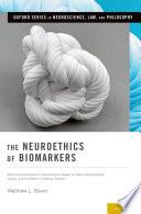 The Neuroethics of Biomarkers