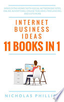 Internet Business Ideas  11 Books In 1   Make Extra Money With Social Networking Sites  Online Advertising  Online Teaching  Freelancing  And Lots More
