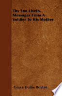 Thy Son Liveth  Messages From A Soldier To His Mother