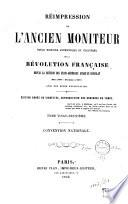 Réimpression de l'ancien Moniteur, seule histoire authentique et inalterée de la Révolution française, depuis la réunion des États-Généraux jusqu'au Consulat (mai 1789-novembre 1799): Convention nationale