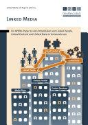 Linked Media. ein White-Paper Zu Den Potentialen Von Linked People, Linked Content und Linked Dat