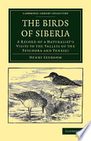 The Birds Of Siberia : works, siberia in europe (1880) and...
