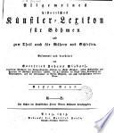 Allgemeines historisches K  nstler Lexikon f  r B  hmen und zum Theil auch f  r M  hren und Schlesien