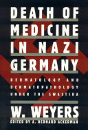 Death of Medicine in Nazi Germany Trained Physicians Abandoned Medical Ethics In Response To
