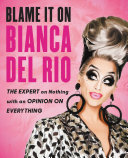 Blame It On Bianca Del Rio : bianca del rio the cheeky, larger-than-life drag queen...