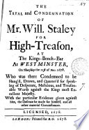 The tryal and condemnation of William Stalay for high-treason, on ... the 21th of November 1678 ... for trayterously plotting and contriving the death of ... the king, for which he received sentence to be hang'd, draw'd and quarter'd