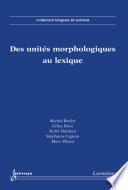Des unités morphologiques au lexique
