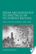 From Archaeology to Spectacle in Victorian Britain Book PDF