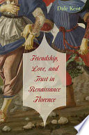 Friendship  Love  and Trust in Renaissance Florence