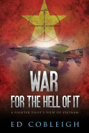 War for the Hell of It  a Fighter Pilot s View of Vietnam