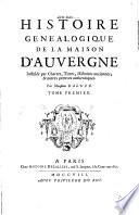 Histoire généalogique de la maison d'Auvergne, justifiée par chartes, tires, ...