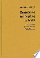 Remembering and Forgetting in Acadie A Historian's Journey Through Public Memory