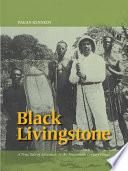 Black Livingstone This Biography Sheds Light On
