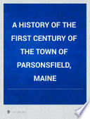 A History of the First Century of the Town of Parsonsfield  Maine