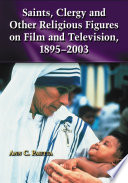 Saints  Clergy and Other Religious Figures on Film and Television  1895 2003