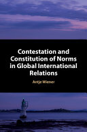 Contestation and Constitution of Norms in Global International Relations