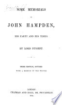 Some Memorials of John Hampden  his Party and his Times     Third edition  revised  with a Memoir of the Writer  by J  Forster