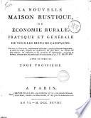 La Nouvelle maison rustique, ou Economie rurale, pratique et générale de tous les biens de campagne. ... Tome premier \-troisieme!