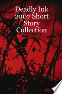 Deadly Ink 2007 Short Story Collection