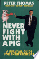 Never Fight with a Pig: A Survival Guide for Entrepreneurs