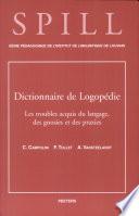 Dictionnaire de Logopedie. Les Troubles Acquis Du Langage, Des Gnosies Et Des Praxies